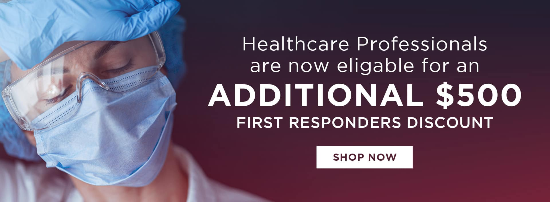 Additional $500 First Responders' Discount Now Includes Healthcare Workers