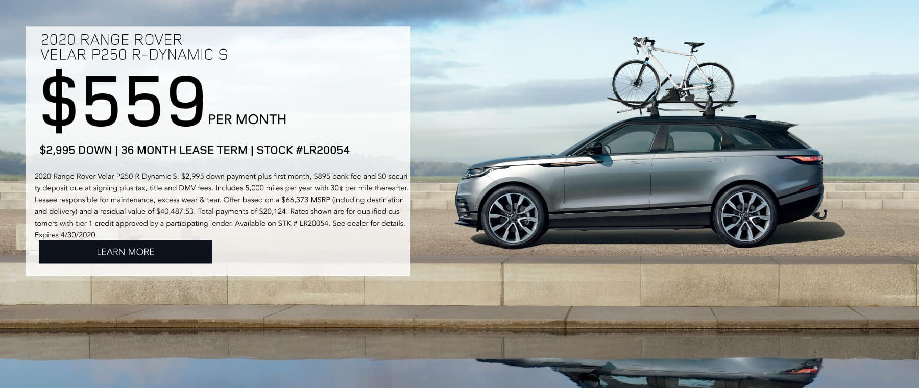 2020 RANGE ROVER  VELAR P250 S. $468 per month. $2995 down. 39 month lease term. Stock #LR20830. $1000 bonus credit. 2020 Range Rover Velar P250 S. $2,995 down payment plus first month, $895 bank fee and $0 security deposit due at signing plus tax, title and DMV fees. Includes 5,000 miles per year with 30¢ per mile thereafter. Lessee responsible for maintenance, excess wear & tear. Offer based on a $60,967 MSRP (including destination and delivery) and a residual value of $38,409.21. Total payments of $18,252. Rates shown are for qualified customers with tier 1 credit approved by a participating lender. Available on STK # LR20830. See dealer for details. Expires 3/2/2020. Click to learn more. Grey Velar driving down foggy road with rocks around.