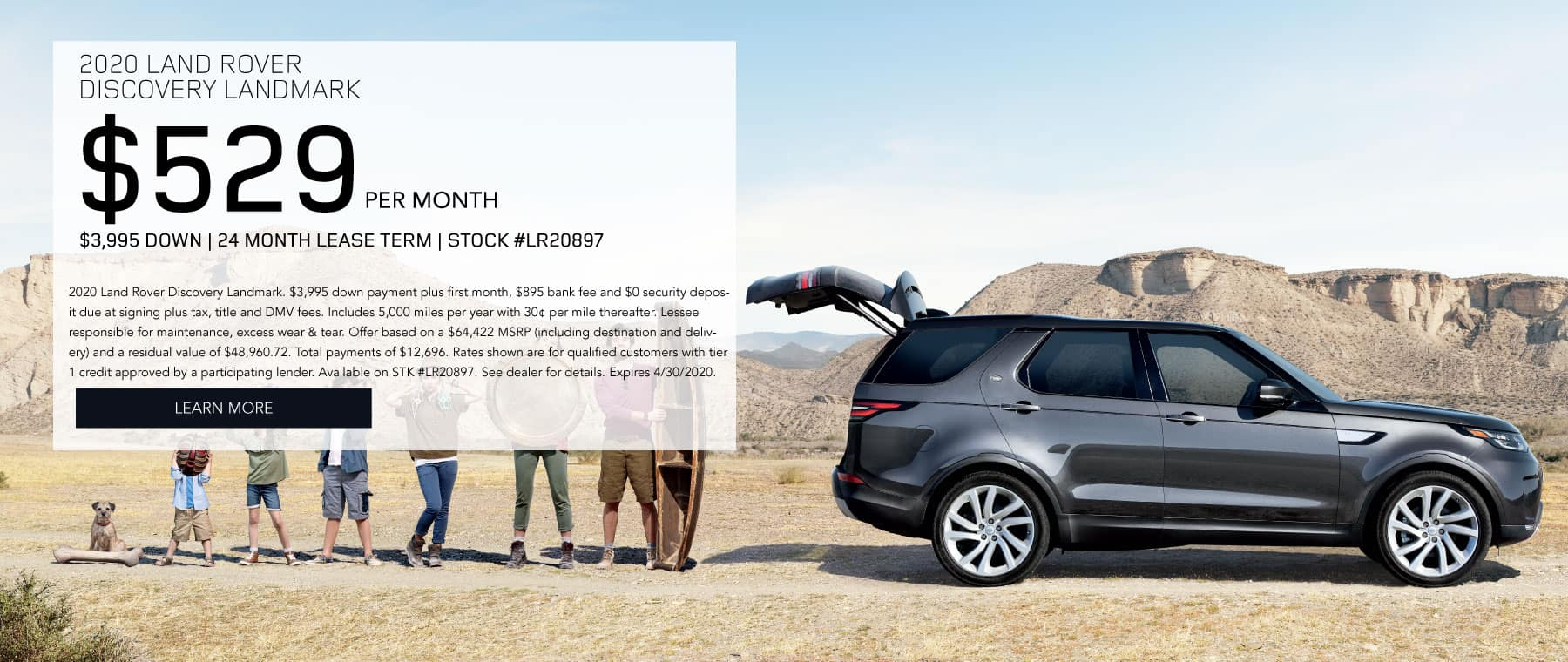 2020 LAND ROVER DISCOVERY LANDMARK. $529 per month. $2995 down. 24 month lease term. Stock #LR20852. $1,000 bonus credit.. 2020 Land Rover Discovery Landmark. $2,995 down payment plus first month, $895 bank fee and $0 security deposit due at signing plus tax, title and DMV fees. Includes 5,000 miles per year with 30¢ per mile thereafter. Lessee responsible for maintenance, excess wear & tear. Offer based on a $65,012 MSRP (including destination and delivery) and a residual value of $50,059.24. Total payments of $12,696. Rates shown are for qualified customers with tier 1 credit approved by a participating lender. Available on STK #LR20852. See dealer for details. Expires 3/2/2020.. Click to learn more.. Gold Discovery parked in a field