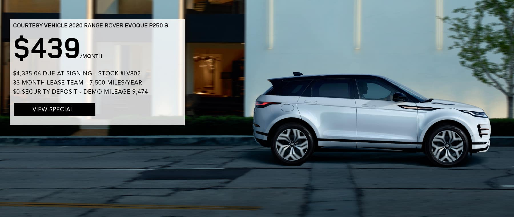 COURTESY VEHICLE 2020 RANGE ROVER EVOQUE P250 S. $439 PER MONTH FOR 33 MONTHS. $4,335.06 DUE AT SIGNING. STOCK #LV802. 7,500 MILES/YEAR. $0 SECURITY DEPOSIT. VIEW SPECIAL. SILVER RANGE ROVER EVOQUE DRIVING THROUGH CITY.