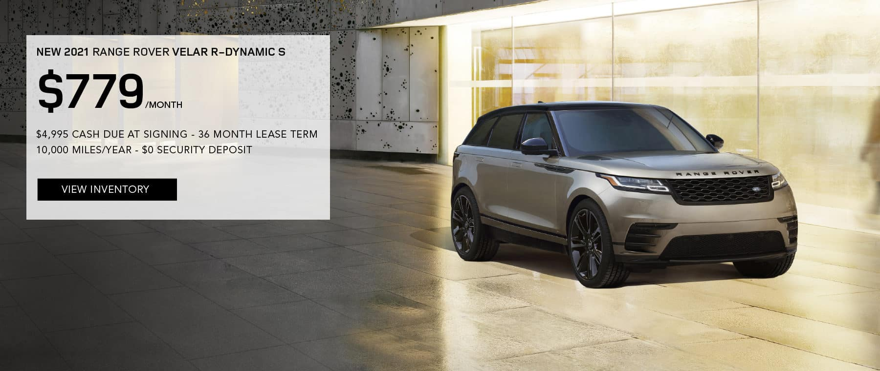 NEW 2021 RANGE ROVER VELAR R-DYNAMIC S. $779 PER MONTH. 36 MONTH LEASE TERM. $4,995 CASH DUE AT SIGNING. $0 SECURITY DEPOSIT. 10,000 MILES PER YEAR. EXCLUDES RETAILER FEES, TAXES, TITLE AND REGISTRATION FEES, PROCESSING FEE AND ANY EMISSION TESTING CHARGE. OFFER ENDS 9/30/2021. VIEW INVENTORY. BROWN RANGE ROVER VELAR PARKED IN CITY.