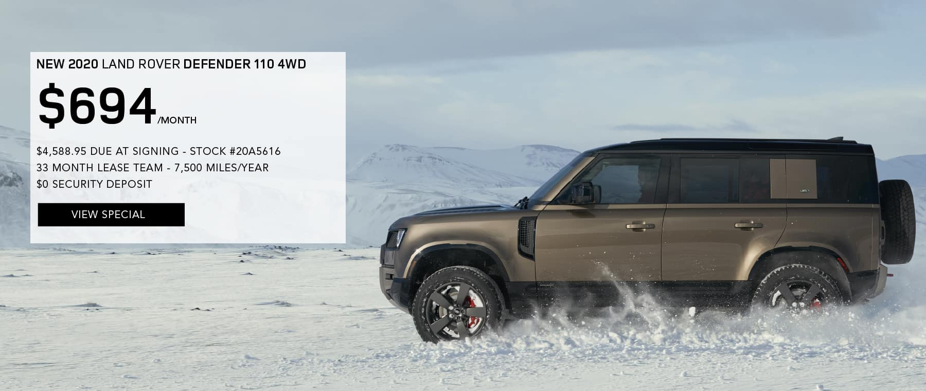 NEW 2020 LAND ROVER DEFENDER 110. $694 PER MONTH FOR 33 MONTHS. $4,588.95 DUE AT SIGNING. STOCK #20A5616. 7,500 MILES/YEAR. $0 SECURITY DEPOSIT. VIEW SPECIAL. BROWN LAND ROVER DEFENDER DRIVING DOWN ROAD IN SNOW.