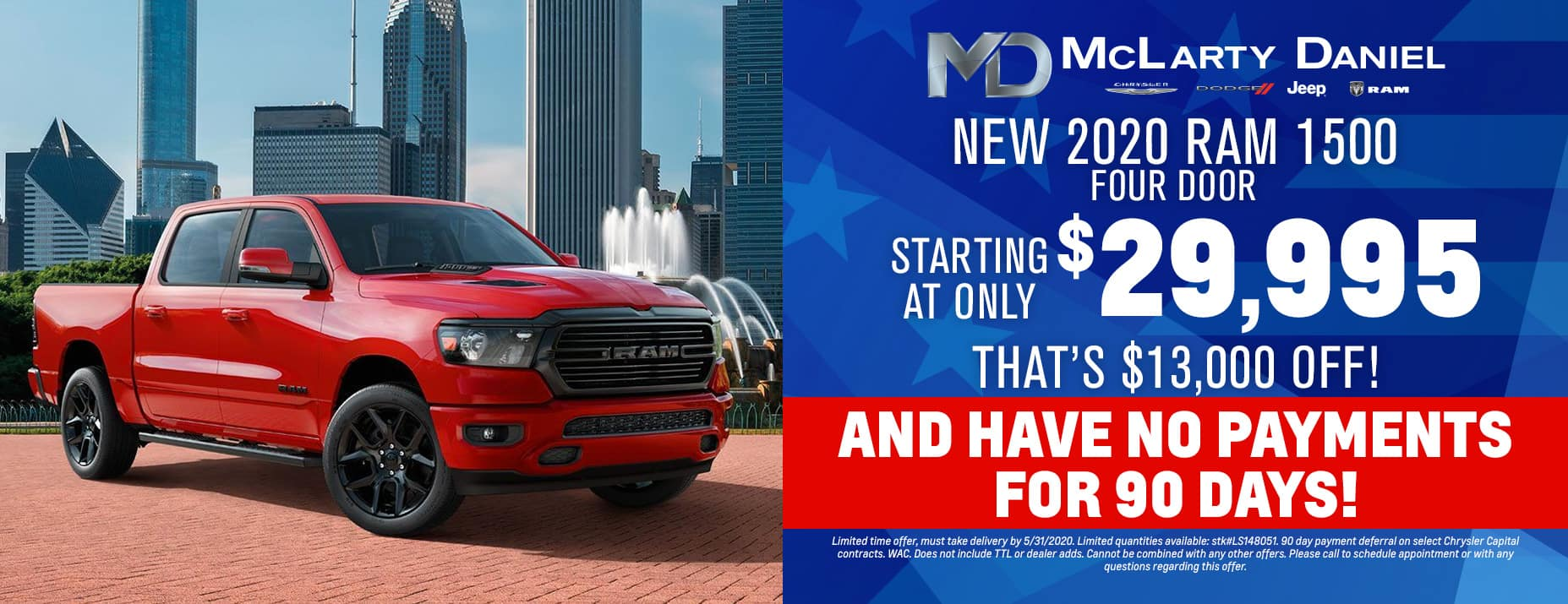 Buy a new four door new RAM 1500 starting at only $29,995— that's $13,000 off!— and have no payments for 90 days!