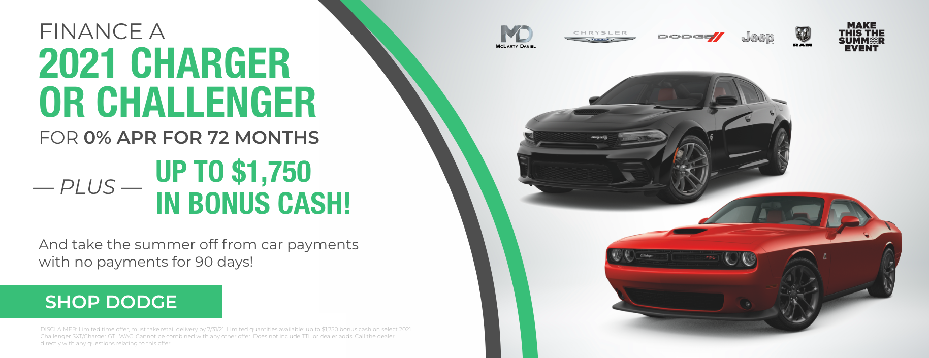 Finance a 2021 Charger or Challenger for 0% APR for 72 months plus up to $1,750 bonus cash! And take the summer off from car payments with no payments for 90 days!