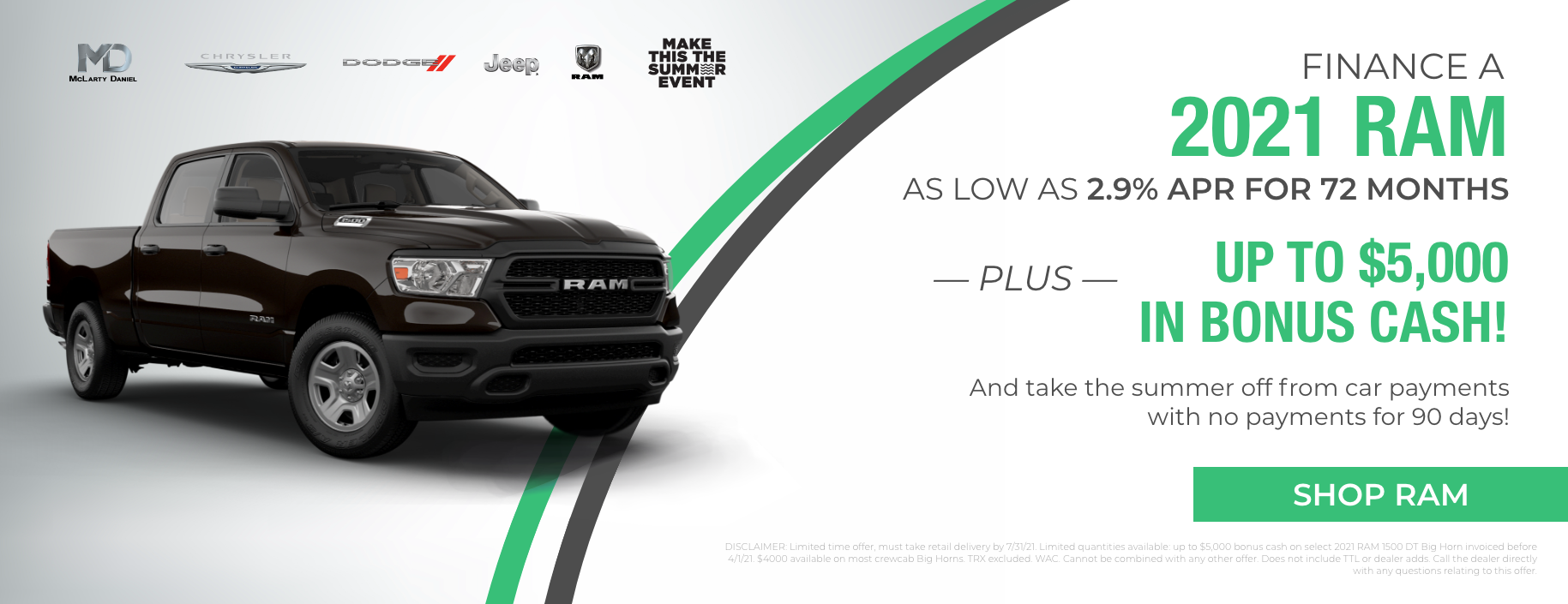 Finance a 2021 RAM as low as 2.9% APR for 72 months plus up to $5,000 in bonus cash! And take the summer off from car payments with no payments for 90 days