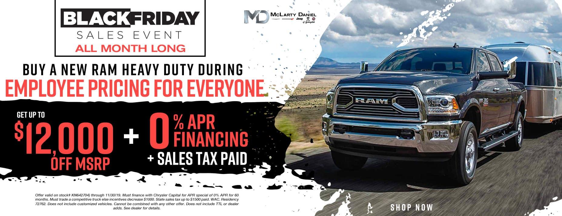 DURING EMPLOYEE PRICING FOREVERYONE, GETUP TO $12,000 OFFNEWRAM HEAVY DUTIESPLUS 0% FINANCING PLUS SALES TAX PAID!