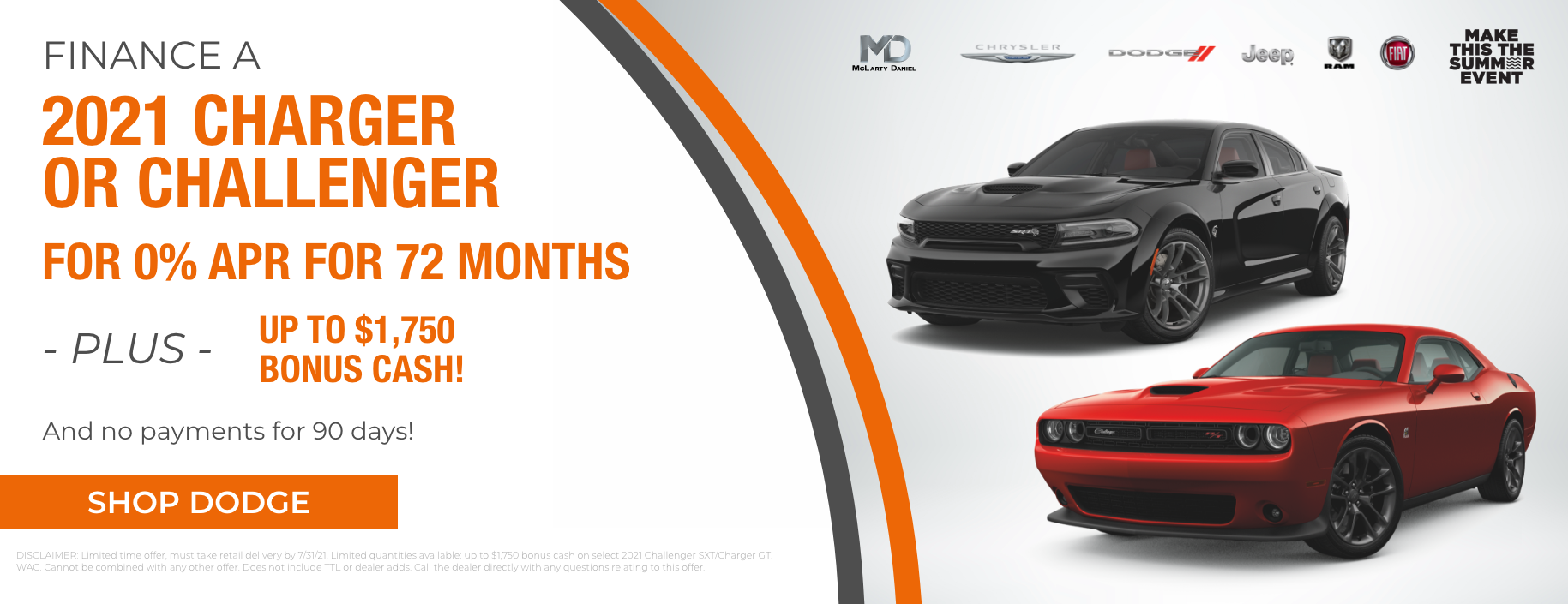 Finance a 2021 Charger or Challenge for 0% APR for 72 months plus up to $1,750 bonus cash! 90 days to first payment!