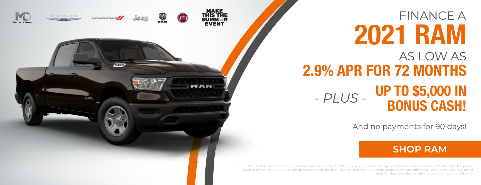 Finance a 2021 RAM as low as 2.9% APR for 72 months plus up to $5,000 in bonus cash! 90 days to first payment!