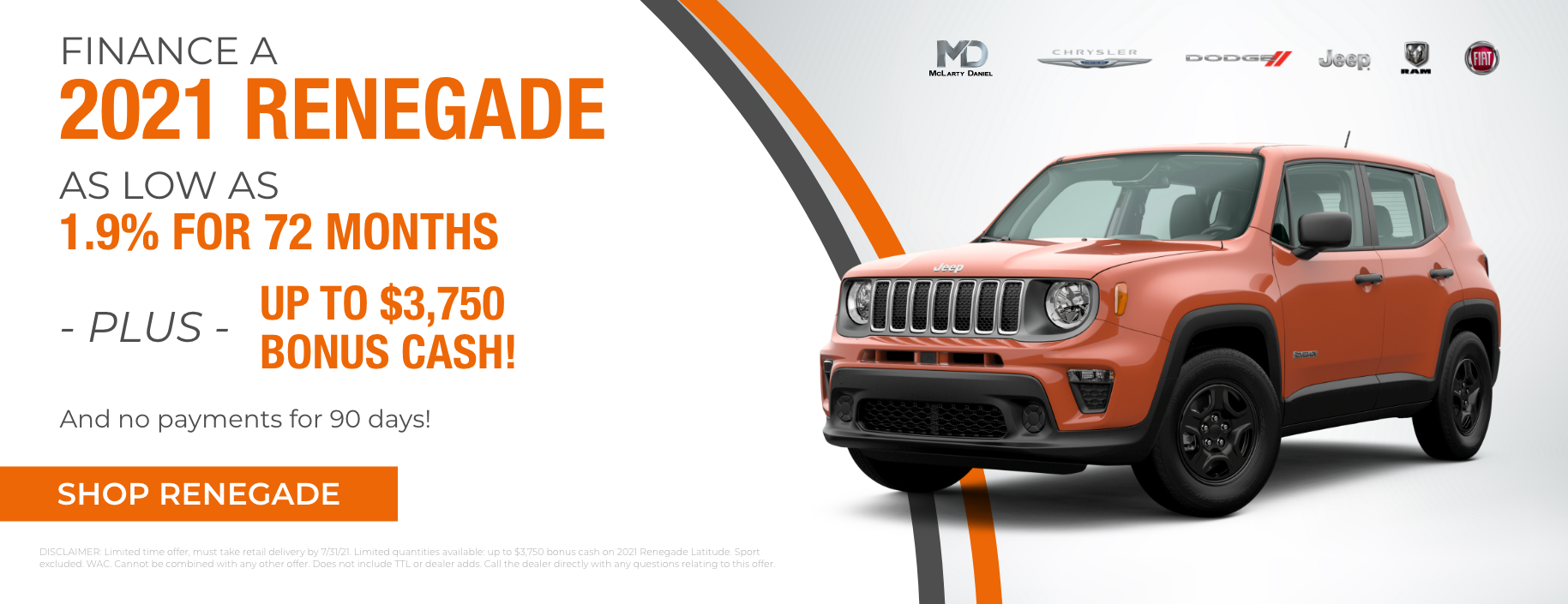 Finance a 2021 Renegade as low as 1.9% for 72 months plus up to $3,750 bonus cash! 90 days to first payment!