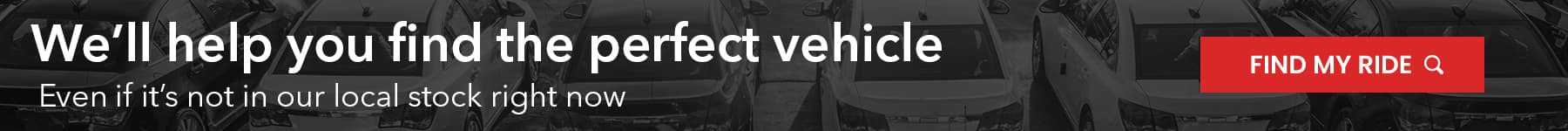 Find the perfect vehicle even if its not in stock