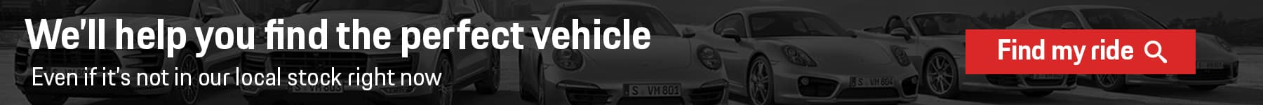 Find the perfect vehicle even if it's not in our local stock