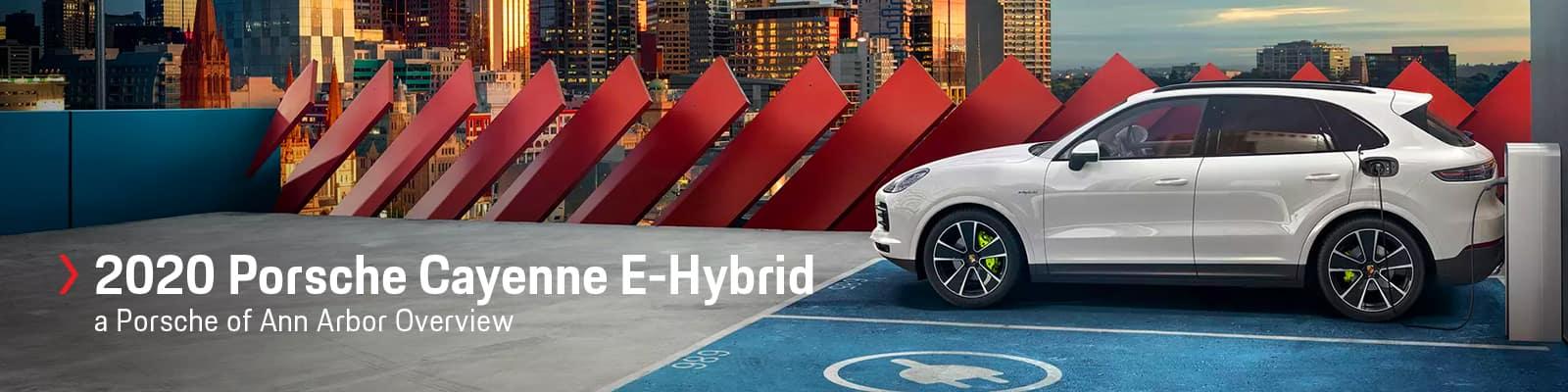 2020 Porsche Cayenne E-Hybrid Overview at Porsche Ann Arbor