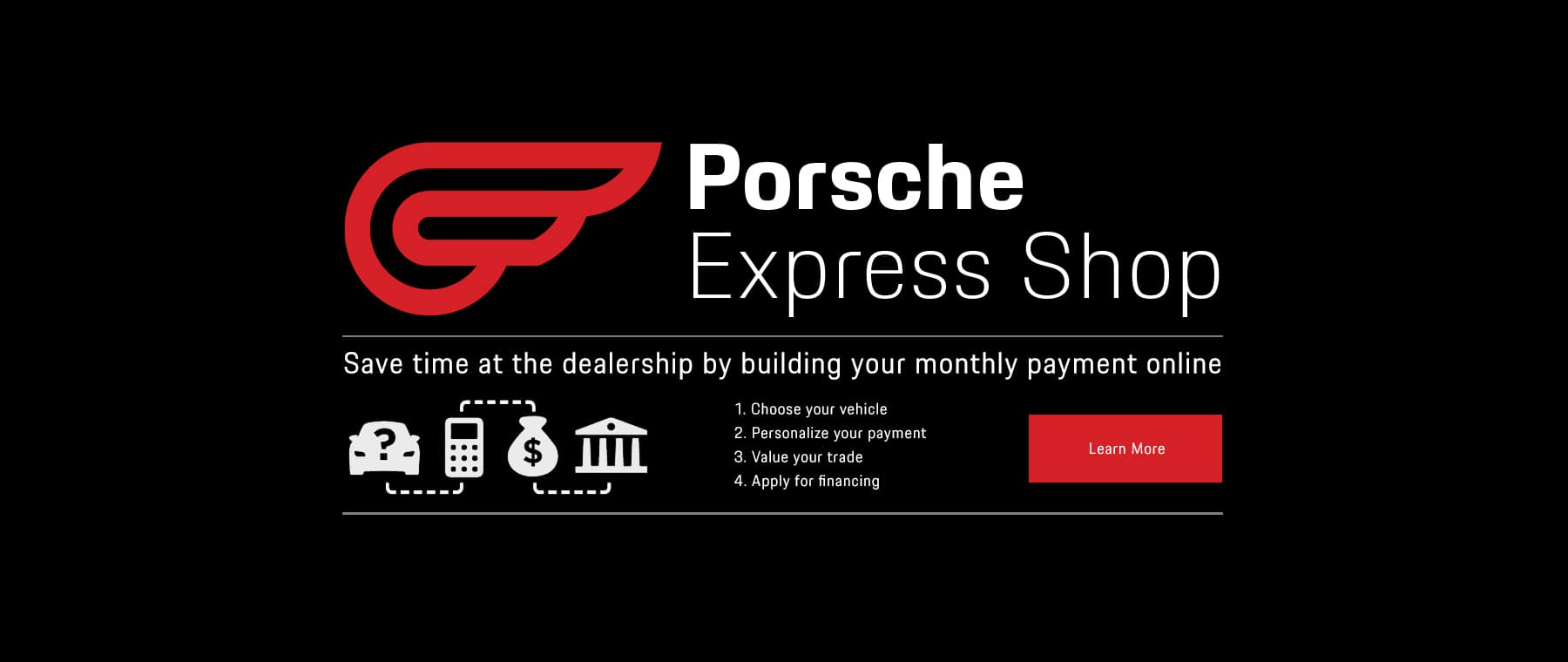 Save time at the dealership by building your monthly payments online with Porsche Express Shop.