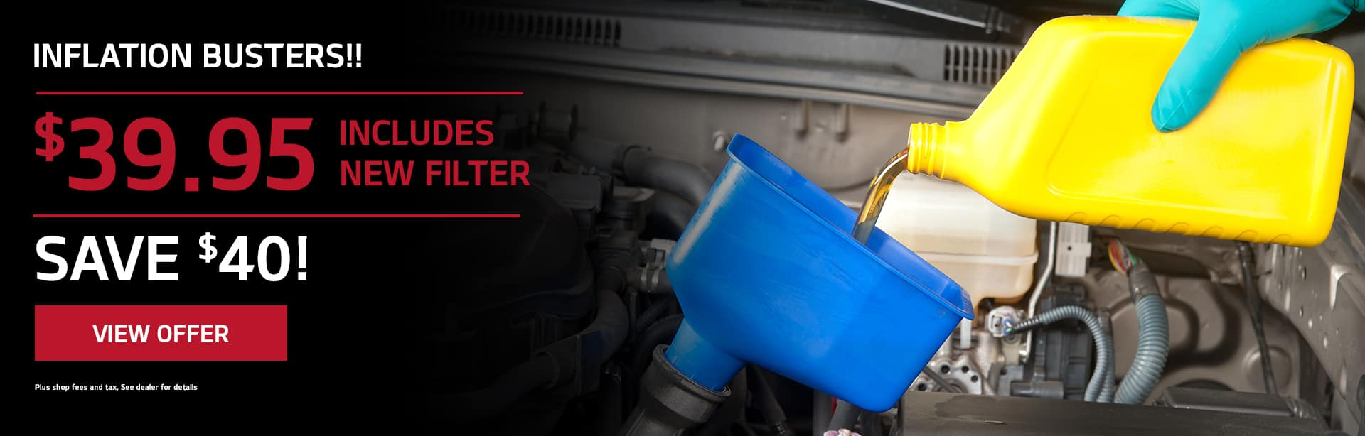 INFLATION BUSTERs !! NOW Full Synthetic Oil Change $39.95 includes new filter Subtext: Save $40 !!
