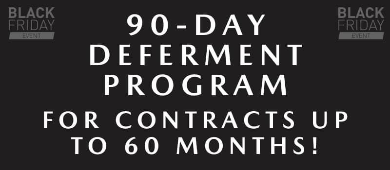 90-DAY DEFERMENT PROGRAM FOR CONTRACTS UP TO 60 MONTHS!